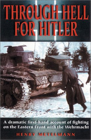 Through Hell for Hitler: A Dramatic First-Hand Account of Fighting on the Eastern Front With the Wehrmacht pdf epub