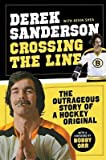 [ Crossing the Line: The Outrageous Story of a Hockey Original Sanderson, Derek ( Author ) ] { Paperback } 2014