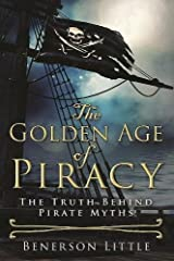 The Golden Age of Piracy: The Truth Behind Pirate Myths Hardcover