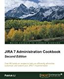 JIRA 7 Administration Cookbook - Second Edition: Over 80 hands-on recipes to help you efficiently administer, customize, and extend your JIRA 7 implementation
