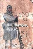 Image de La dernière lettre : Ecrite par des soldats tombés au champ d'honneur 1914-1918