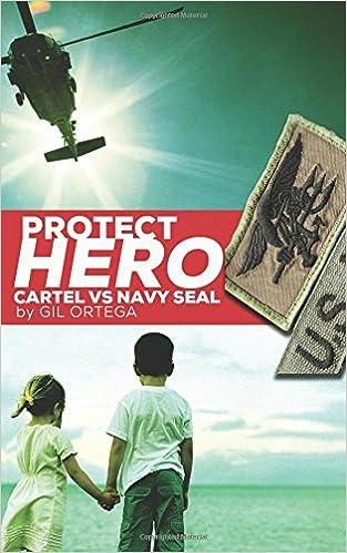 Protect Hero: Cartel vs Navy Seal: Gil Ortega: 9780615895444 ...