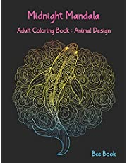 Midnight Mandala Adult Coloring Book : Animal Design: Beautiful Animal Mandalas Designed For Stress Relieving, Meditation And Happiness.