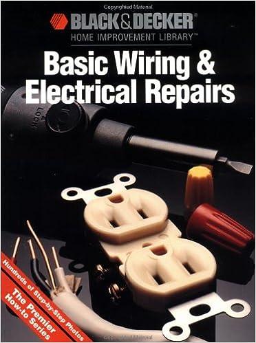 Basic Wiring & Electric Repair (Black & Decker Home Improvet ...