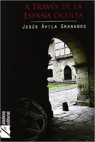 A Traves De La España Oculta: Amazon.es: Avila Granados, Jesus: Libros