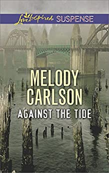Against the Tide (Love Inspired Suspense) by [Carlson, Melody]