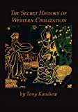 Secret History of Western Civilization, Tony Kandiew, 1412086442