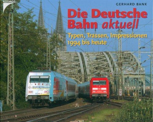 Die Deutsche Bahn aktuell: Typen, Trassen, Impressionen 1994 bis heute.