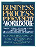 Business Process Improvement Workbook: Documentation, Analysis, Design, and Management of Business Process Improvement