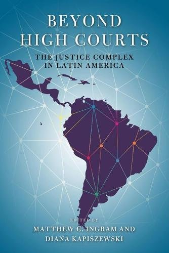 Beyond High Courts: The Justice Complex in Latin America (ND Kellogg Inst Int'l Studies)