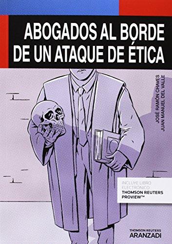 Abogados al borde de un ataque de ética (Monografía) por Chaves García, José Ramón,Del Valle Pascual, Juan Manuel