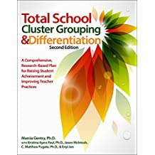 Total School Cluster Grouping and Differentiation: A Comprehensive, Research-Based Plan for Raising Student Achievement...