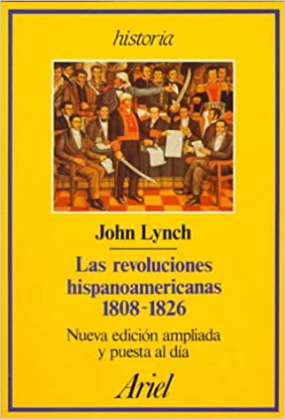 Las revoluciones hispanoamericanas, 1808-1826: Amazon.es: Lynch, John: Libros