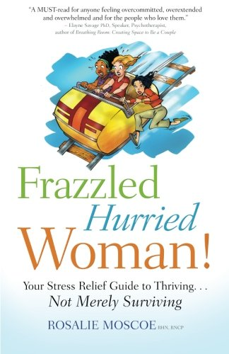 Frazzled Hurried Woman: Your Stress Relief Guide to Thriving ... Not Merely Surviving