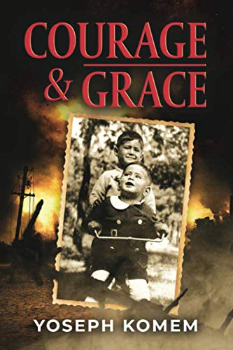 Courage and Grace (A Jewish Family's Holocaust True Survival Story During WW2  (World War II Memoir))
