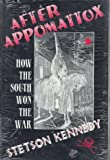 After Appomattox : How the South Won the War, Kennedy, Stetson, 0813013410