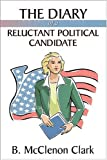 The Diary of a Reluctant Political Candidate, B. McClemon Clark, 0741420643