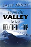 From the Valley to the Mountain Top, Sally Arndt, 160836805X