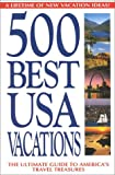 img - for 500 Best USA Vacations: A Lifetime of New Vacation Ideas book / textbook / text book