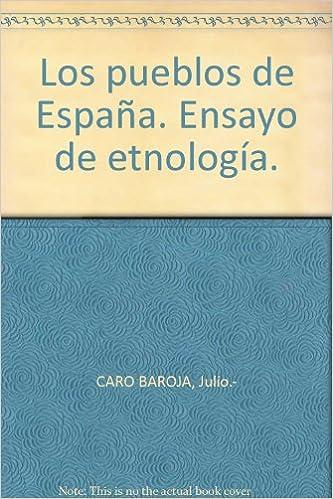 Los pueblos de España. Ensayo de etnología. Tapa blanda by CARO BAROJA, Jul...: Amazon.es: CARO BAROJA, Julio.-: Libros