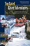 img - for TOP RATED River Adventures, Canoeing Kayaking & Rafting in North America (Top Rated Outdoor Series) book / textbook / text book