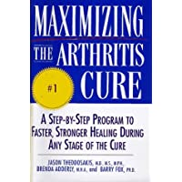 Maximizing the Arthritis Cure: A Step-By-Step Program to Faster, Stronger Healing...