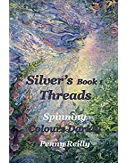 Silver's Threads Book 1: Spinning Colours Darkly