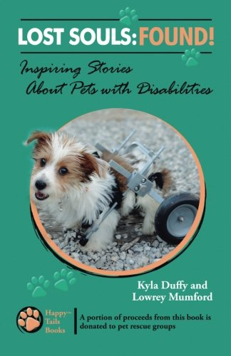Lost Souls: FOUND! Inspiring Stories About Pets with Disabilities (Volume 1)