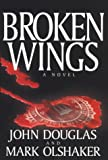 Broken Wings, John E. Douglas and Mark Olshaker, 0783890273