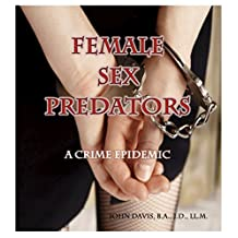 Female Sex Predators: A Crime Epidemic