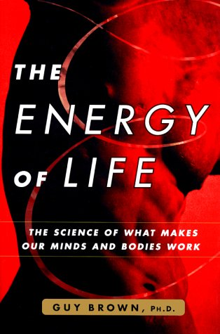 The Energy of Life: The Science of What Makes Our Minds and Bodies Work