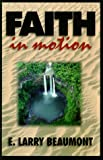 Faith in Motion, E. Larry Beaumont, 1579210694