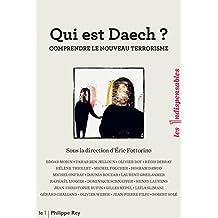 Qui est Daech?: Comprendre le nouveau terrorisme