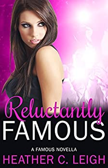 Reluctantly Famous: A Famous Novella (Famous Series Book 6) by [Leigh, Heather C.]