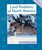 Land Predators of North America, Erin Pembrey Swan, 0531159450