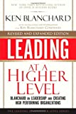 Leading at a Higher Level, Revised and Expanded Edition: Blanchard on Leadership and Creating High Performing Organizations, Ken Blanchard, 0137011709