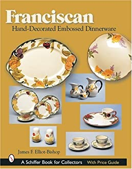 Franciscan Hand-decorated Embossed Dinnerware James F. Elliot-Bishop 9780764319860 Amazon.com Books  sc 1 st  Amazon.com & Franciscan Hand-decorated Embossed Dinnerware: James F. Elliot ...