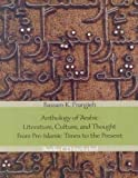 Anthology of Arabic Literature, Culture, and Thought from Pre-Islamic Times to the Present, Bassam K. Frangieh, 0300104936