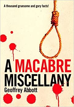 Macabre Miscellany: A Thousand Grisly and Unusual Facts From Around the World by Geoffrey Abbott (2004-09-01)