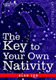 The Key to Your Own Nativity, Alan Leo, 1596059230
