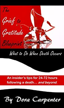 The Grief to Gratitude Blueprint... What to Do When Death Occurs by [Carpenter, Dora]