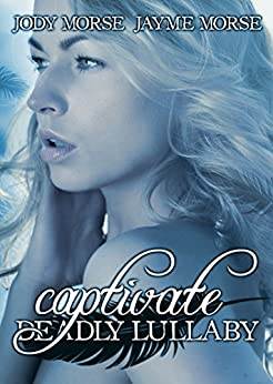 Captivate (Deadly Lullaby #2) by [Morse, Jody, Morse, Jayme]