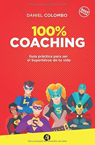 100% coaching Guía práctica para ser el Superhéroe de tu vida  [Colombo, Daniel] (Tapa Blanda)