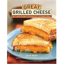 Great Grilled Cheese: 50 Innovative Recipes for Stove Top, Grill, and Sandwich Maker