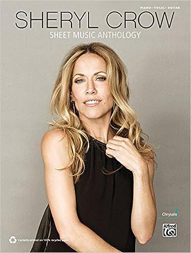 Sheryl Crow: Sheet Music Anthology : Piano Vocal Guitar