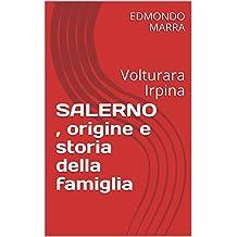 SALERNO , origine e storia della famiglia: Volturara Irpina (COGNOMI VOLTURARA IRPINA Vol. 1) (Italian Edition)