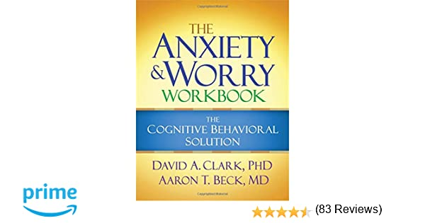 The Anxiety and Worry Workbook: The Cognitive Behavioral Solution ...