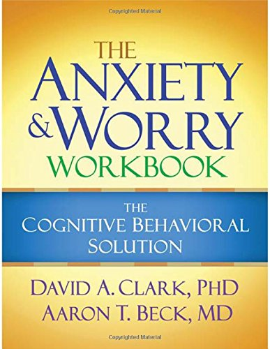 The Anxiety and Worry Workbook: The Cognitive Behavioral Solution cover