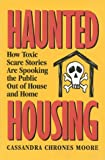 img - for Haunted Housing: How Toxic Scare Stories are Spooking the Public Out of House and Home book / textbook / text book
