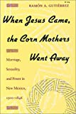 When Jesus Came, the Corn Mothers Went Away by Ramon Gutierrez front cover